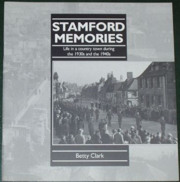 Stamford Memories - Life in a Country Town during the 1930s and 1940s, by Betty Clark